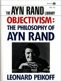 Objectivism: The Philosophy of Ayn Rand by Leonard Peikoff
