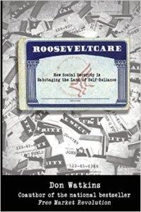 RooseveltCare: How Social Security is Sabotaging the Land of Self Reliance, by Don Watkins book cover