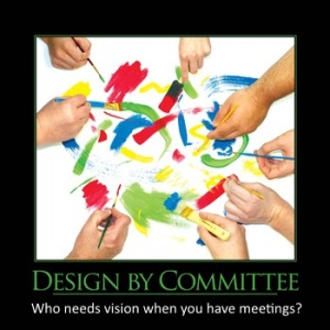 Design by Committee - Who needs vision when you have meetings?